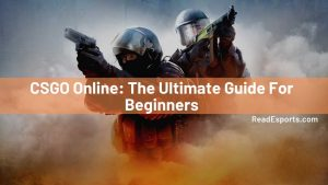 CSGO Online: The Ultimate Guide For Beginners
