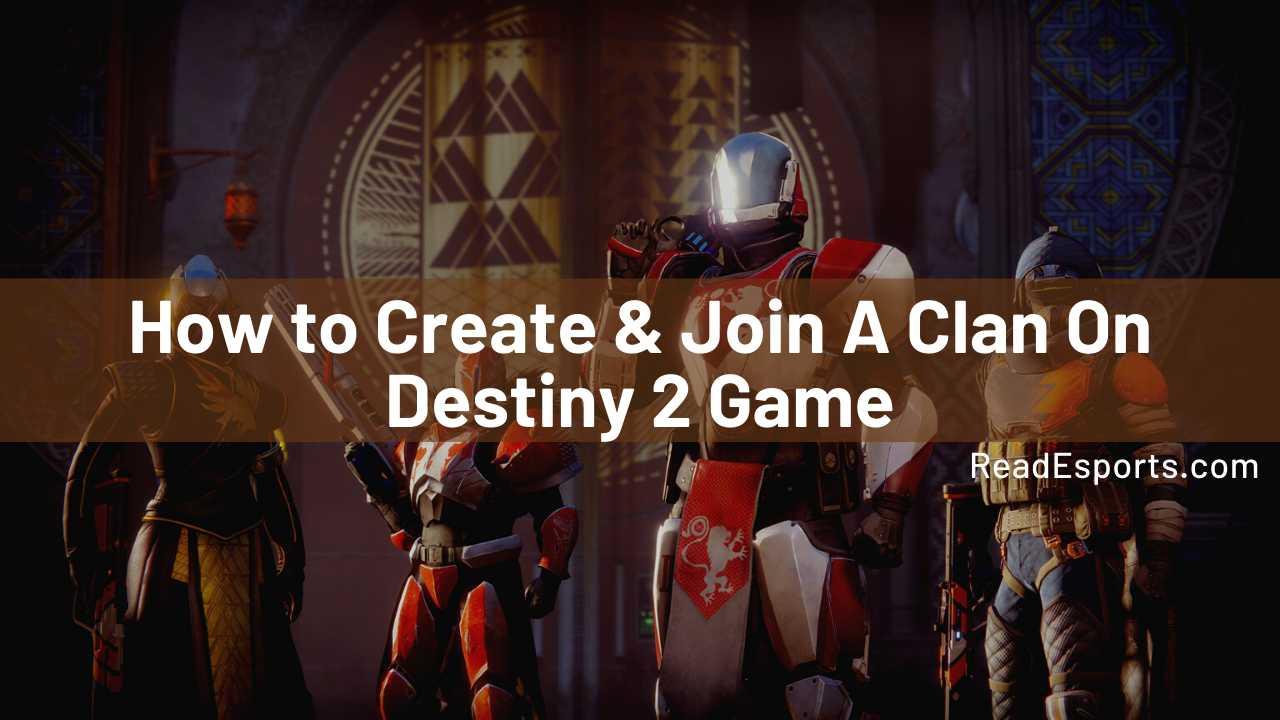 Destiny 2 clans PS4, destiny 2 clans Xbox one, destiny 2 how to create a clan, destiny 2 how to join a clan, how to crate a clan on Destiny, how to join a clan destiny 2, how to join a clan in destiny