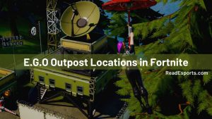 Where to Find E.G.O Outposts Location in Fortnite?