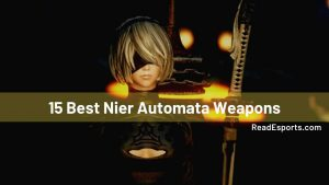 List of 15 Best Nier Automata Weapons For 2B and 9S