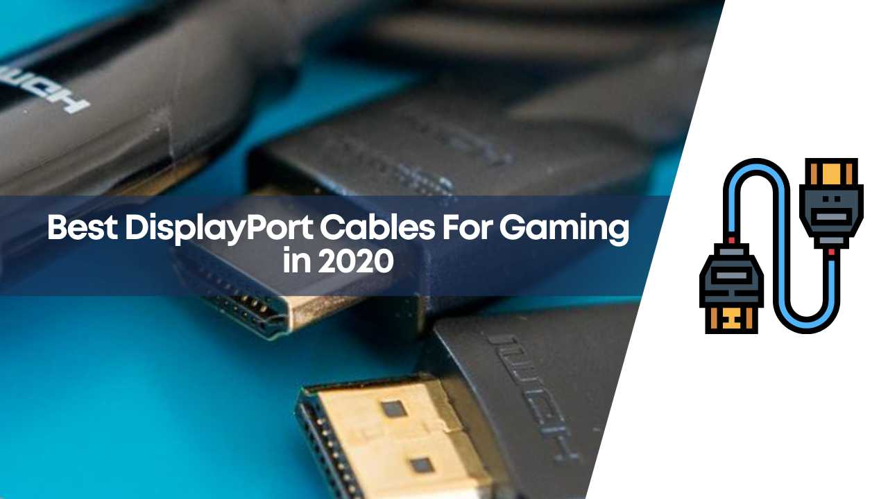 best display port, Best DisplayPort Cables, best displayport in 2021, DisplayPort Cables For Gaming, gaming display port