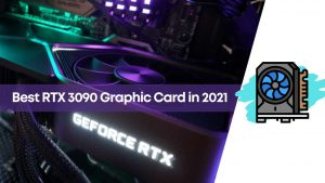 7 Best RTX 3090 Graphic Card To Choose in 2021 (Recommended)