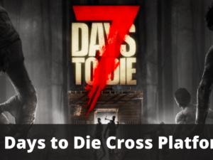 is 7 days to die cross platform